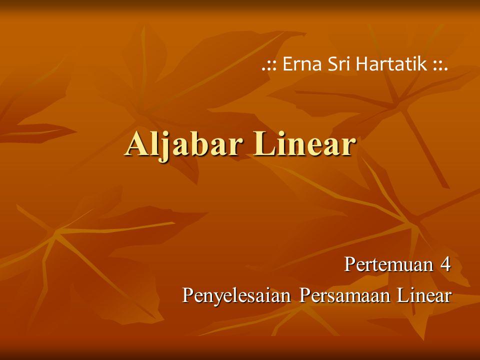 Pertemuan 4 Penyelesaian Persamaan Linear