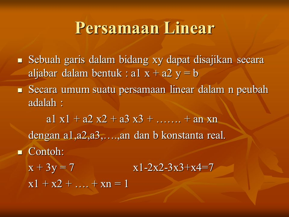 Persamaan Linear Sebuah garis dalam bidang xy dapat disajikan secara aljabar dalam bentuk : a1 x + a2 y = b.