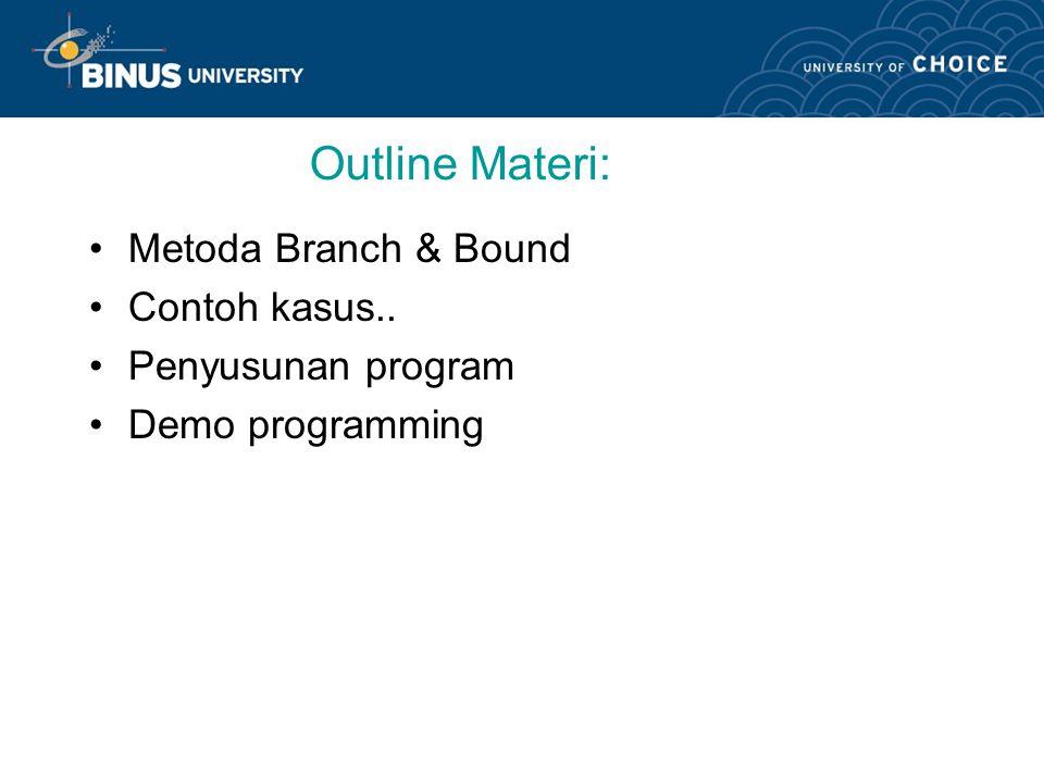 Outline Materi: Metoda Branch & Bound Contoh kasus..