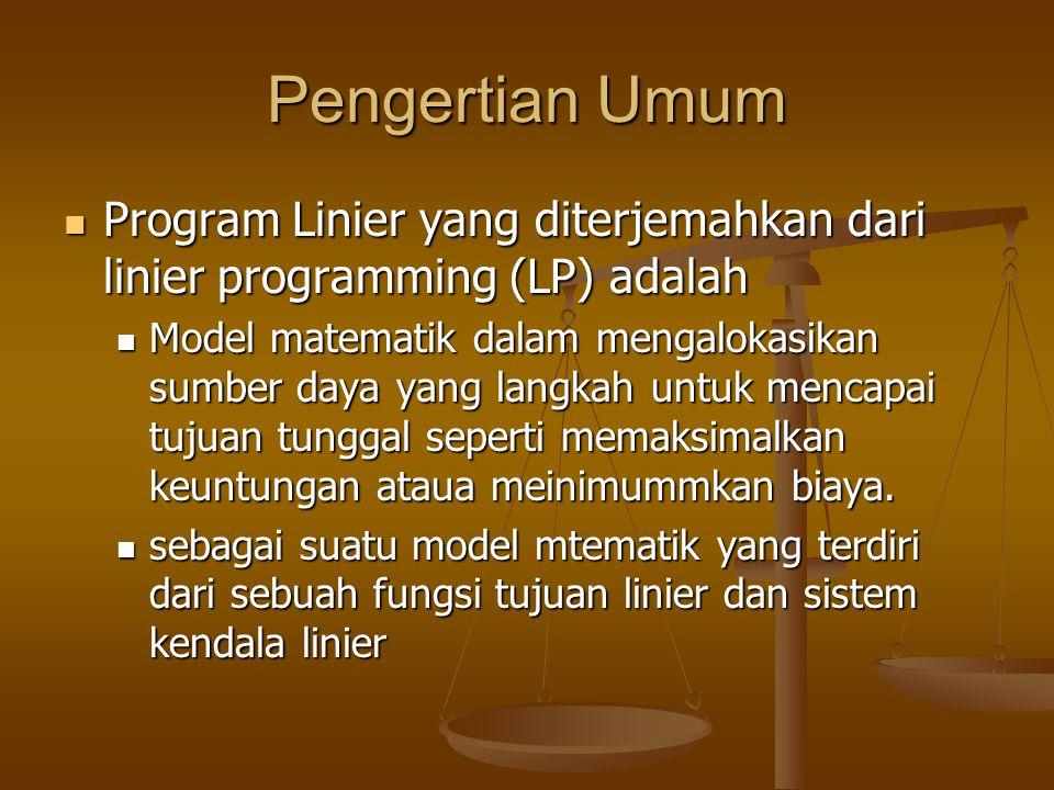 Pengertian Umum Program Linier yang diterjemahkan dari linier programming (LP) adalah.