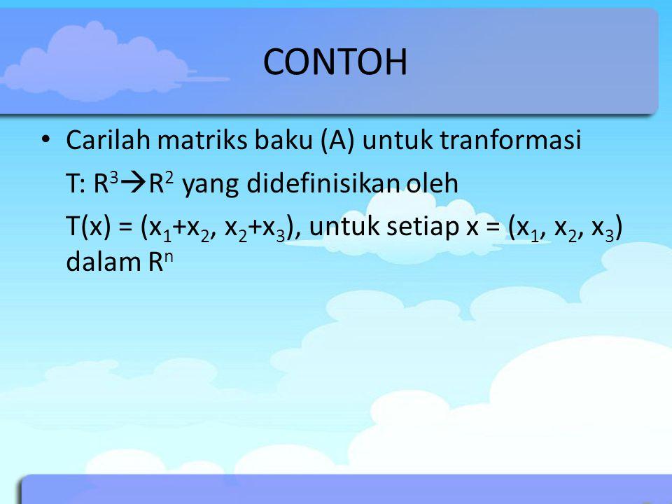 CONTOH Carilah matriks baku (A) untuk tranformasi