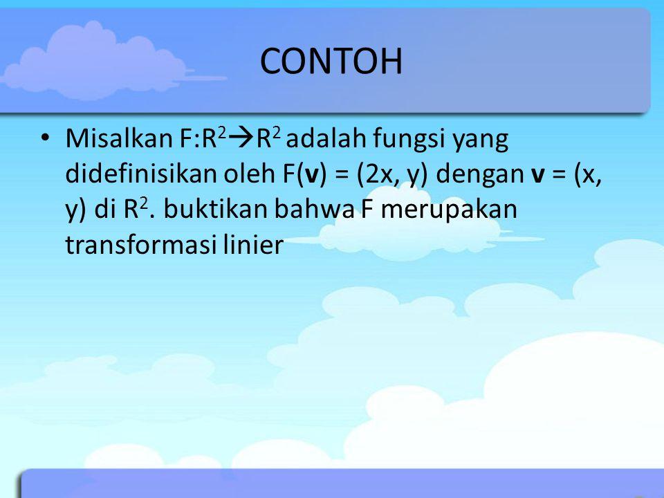 CONTOH Misalkan F:R2R2 adalah fungsi yang didefinisikan oleh F(v) = (2x, y) dengan v = (x, y) di R2.