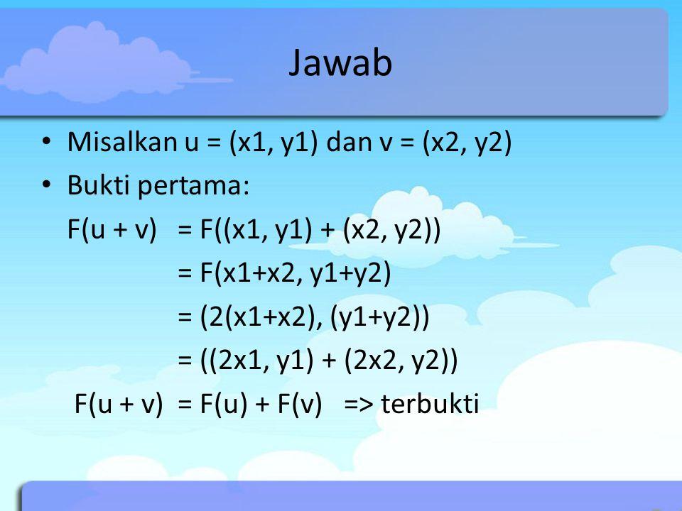 Jawab Misalkan u = (x1, y1) dan v = (x2, y2) Bukti pertama: