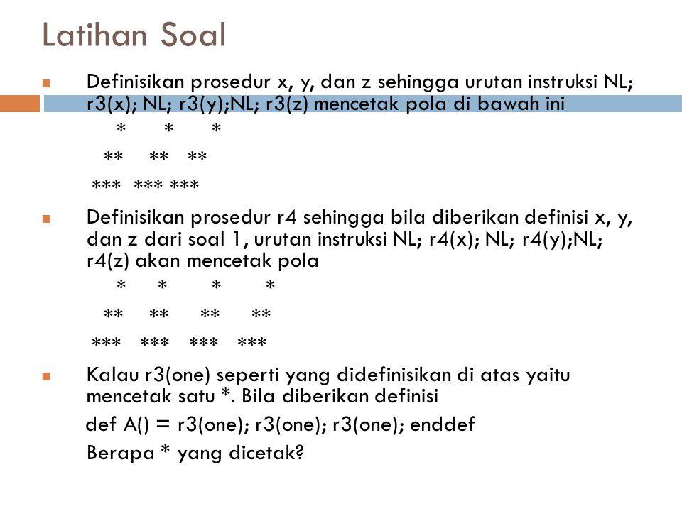Latihan Soal Definisikan prosedur x, y, dan z sehingga urutan instruksi NL; r3(x); NL; r3(y);NL; r3(z) mencetak pola di bawah ini.