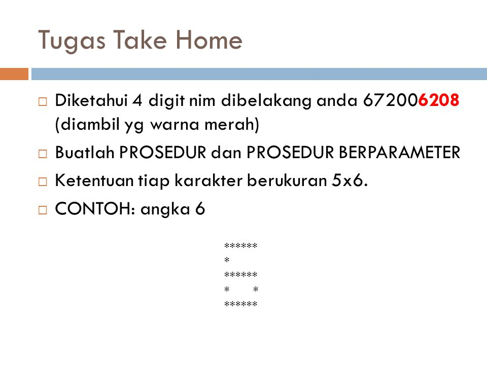Tugas Take Home Diketahui 4 digit nim dibelakang anda 672006208 (diambil yg warna merah) Buatlah PROSEDUR dan PROSEDUR BERPARAMETER.
