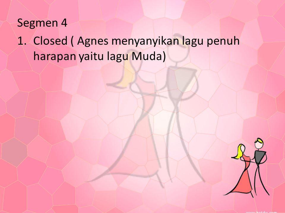 Segmen 4 Closed ( Agnes menyanyikan lagu penuh harapan yaitu lagu Muda)