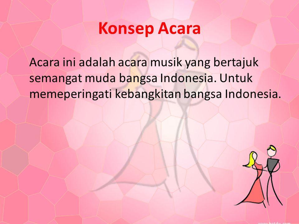 Konsep Acara Acara ini adalah acara musik yang bertajuk semangat muda bangsa Indonesia.