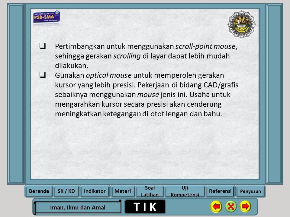 Pertimbangkan untuk menggunakan scroll-point mouse, sehingga gerakan scrolling di layar dapat lebih mudah dilakukan.