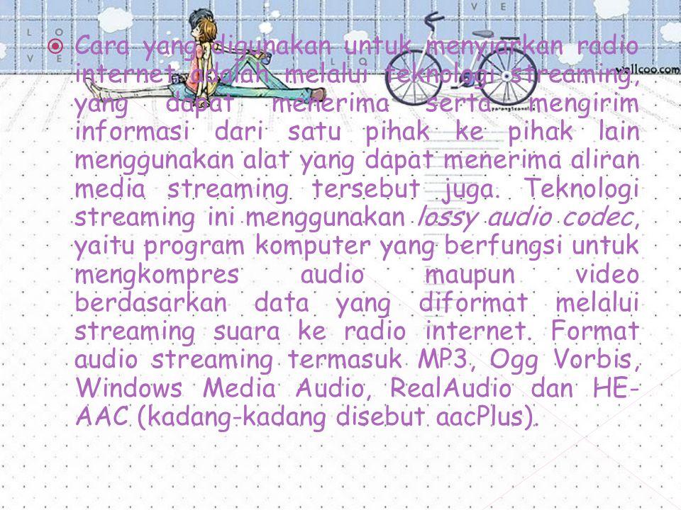 Cara yang digunakan untuk menyiarkan radio internet adalah melalui teknologi streaming, yang dapat menerima serta mengirim informasi dari satu pihak ke pihak lain menggunakan alat yang dapat menerima aliran media streaming tersebut juga.