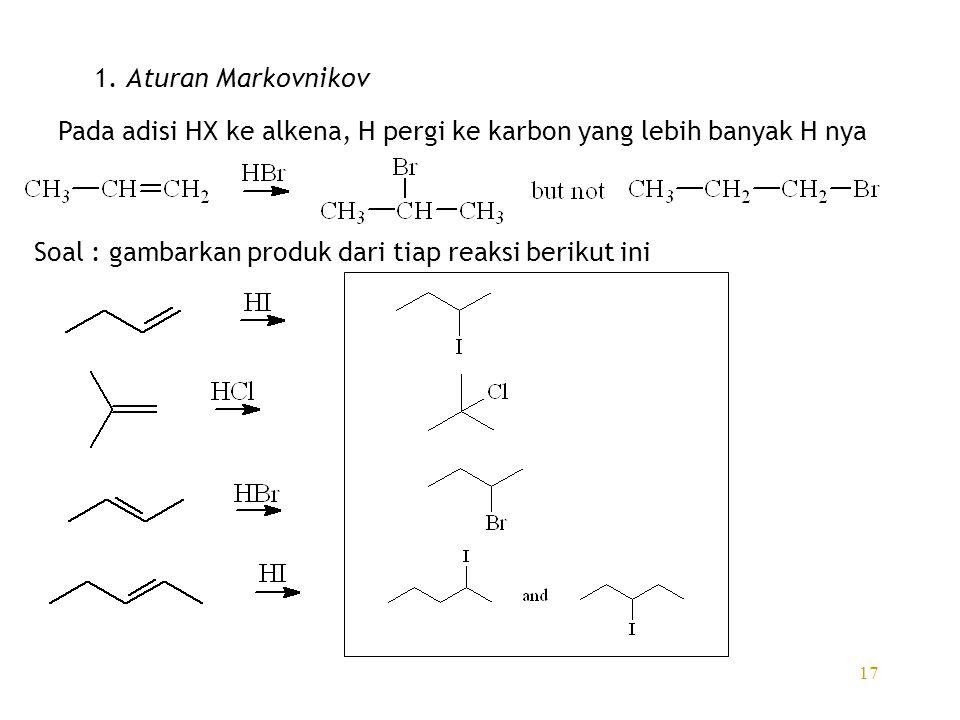 1. Aturan Markovnikov Pada adisi HX ke alkena, H pergi ke karbon yang lebih banyak H nya.