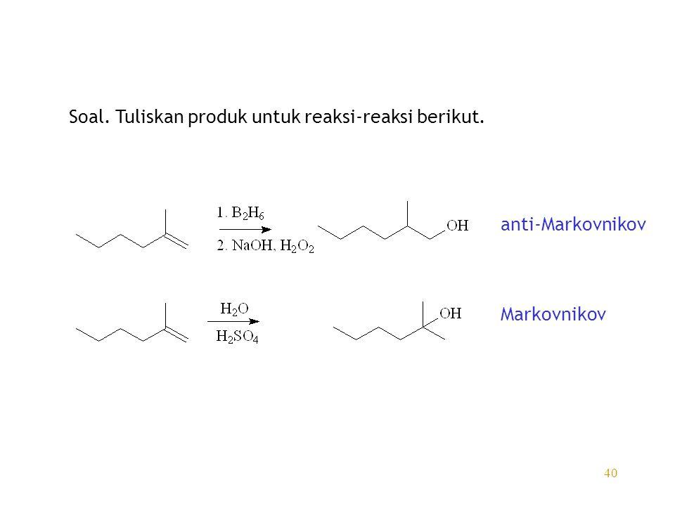 Soal. Tuliskan produk untuk reaksi-reaksi berikut.