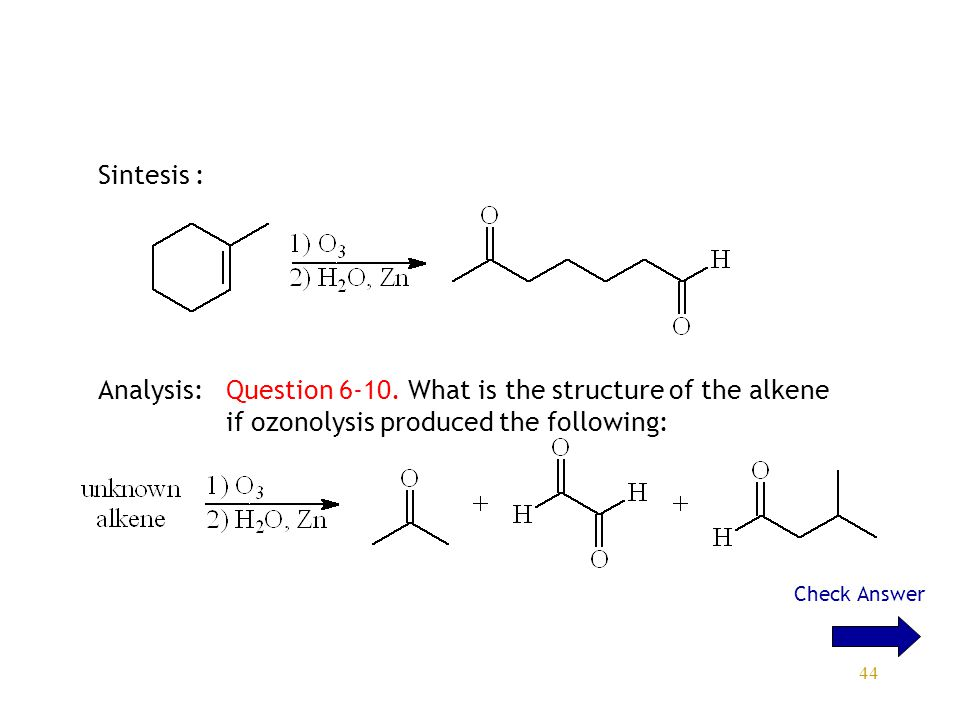Sintesis : Analysis: Question 6-10. What is the structure of the alkene if ozonolysis produced the following: