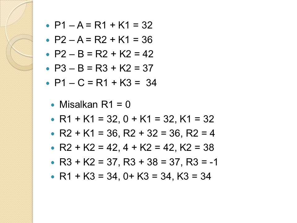 P1 – A = R1 + K1 = 32 P2 – A = R2 + K1 = 36. P2 – B = R2 + K2 = 42. P3 – B = R3 + K2 = 37. P1 – C = R1 + K3 = 34.