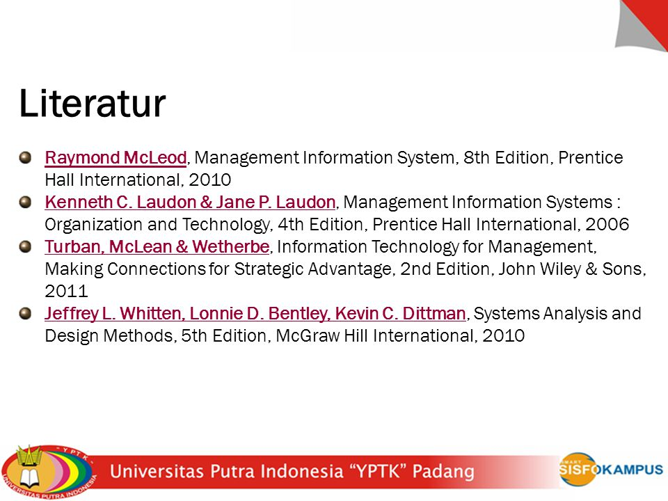 Literatur Raymond McLeod, Management Information System, 8th Edition, Prentice Hall International, 2010.
