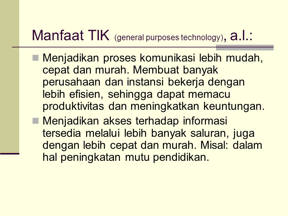 Manfaat TIK (general purposes technology), a.l.: