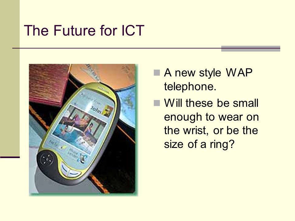 The Future for ICT A new style WAP telephone.