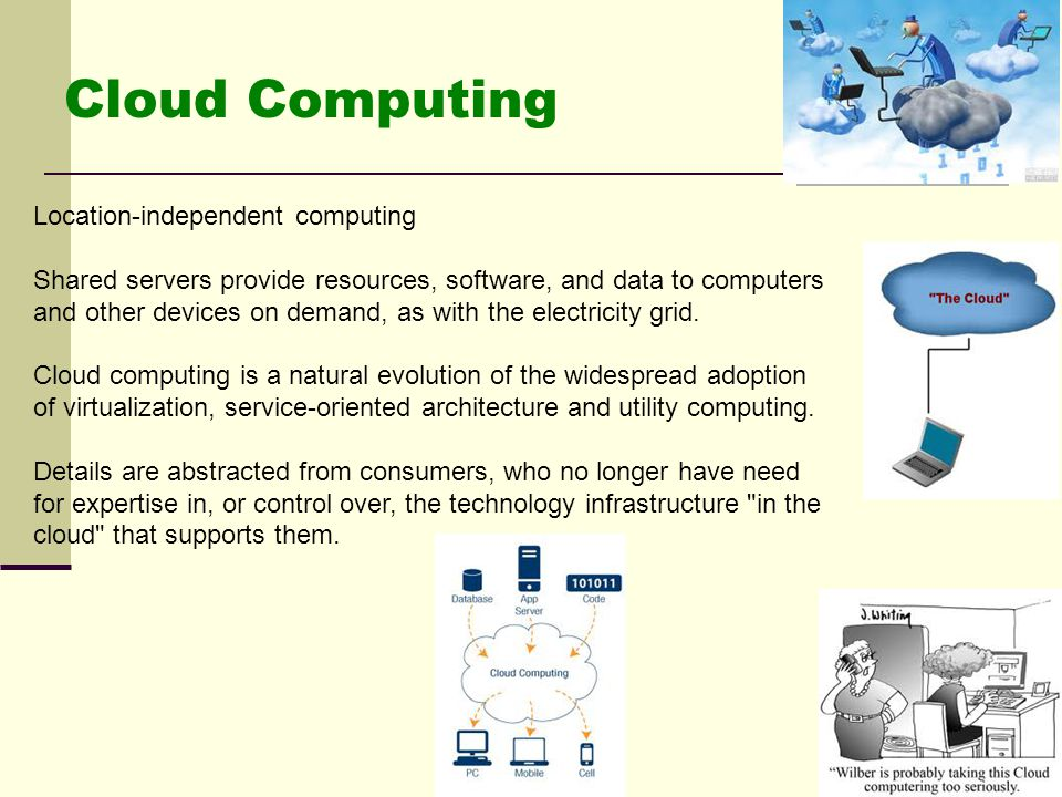 Cloud Computing Location-independent computing