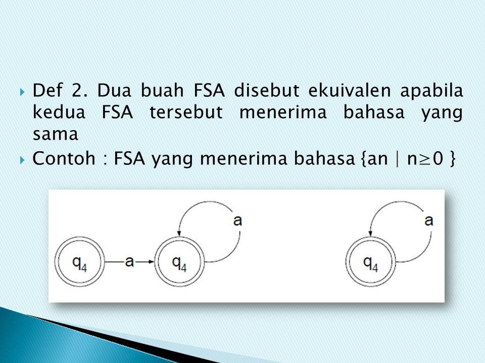 Def 2. Dua buah FSA disebut ekuivalen apabila kedua FSA tersebut menerima bahasa yang sama