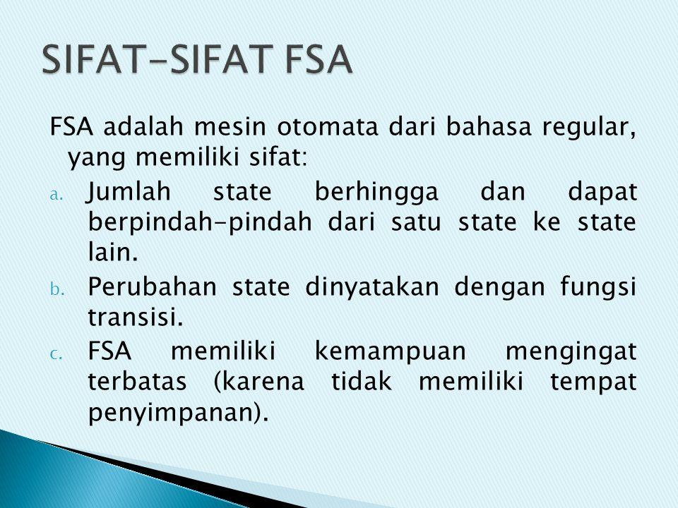 SIFAT-SIFAT FSA FSA adalah mesin otomata dari bahasa regular, yang memiliki sifat: