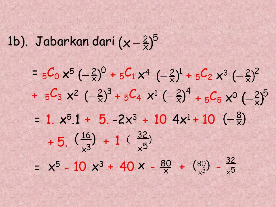 1b). Jabarkan dari = 5C0. x5. 5C1. + x4. 5C2. + x3. 5C3. + x2. 5C4. + x1. 5C5. + x0.
