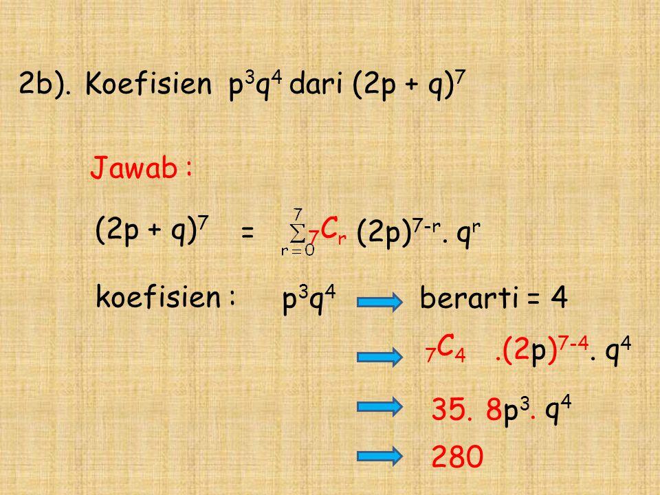 2b). Koefisien p3q4 dari (2p + q)7