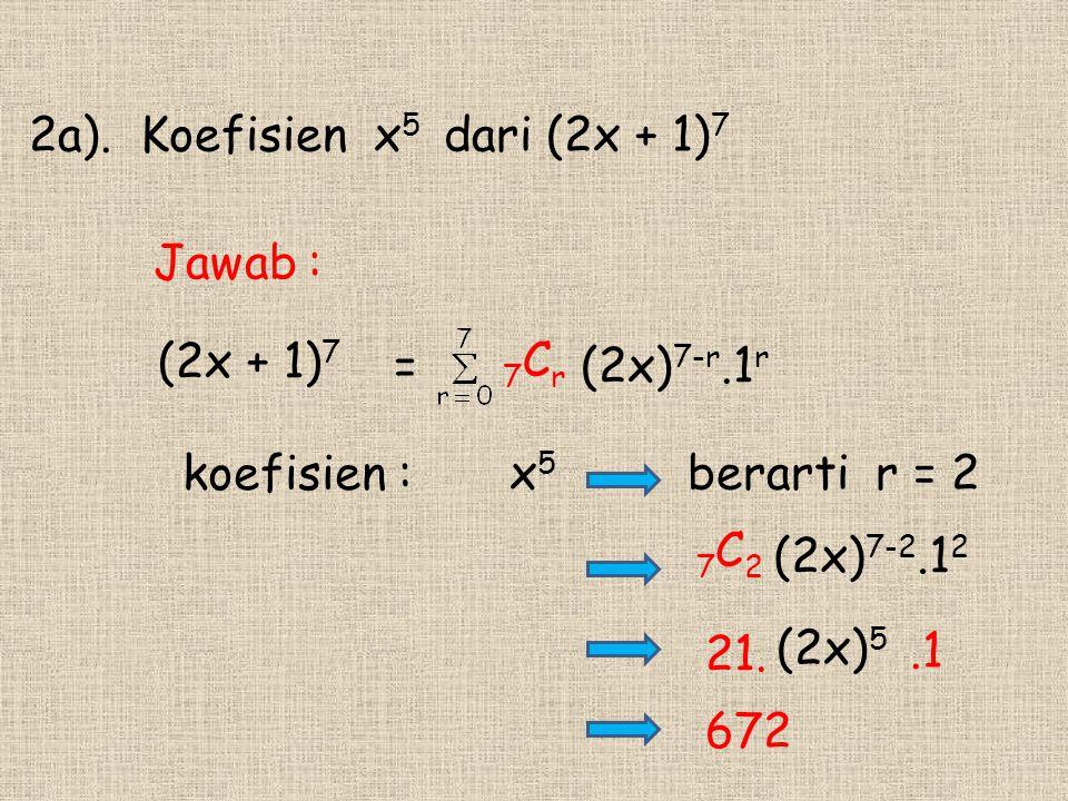 2a). Koefisien x5 dari (2x + 1)7