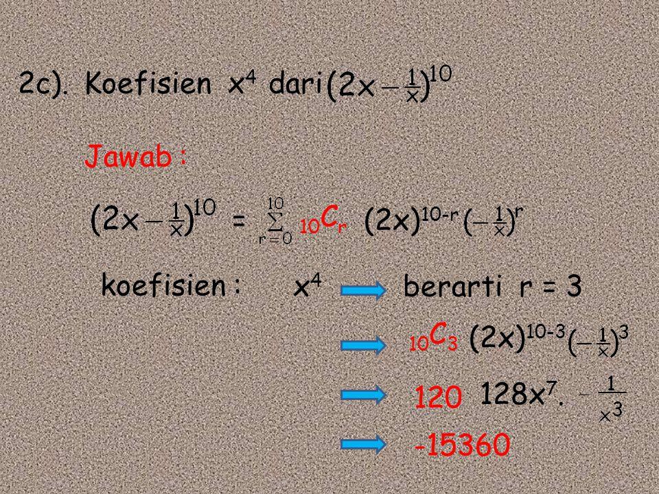 2c). Koefisien x4 dari Jawab : = 10Cr. (2x)10-r. koefisien : x4. berarti r = 3. 10C3. (2x)10-3.