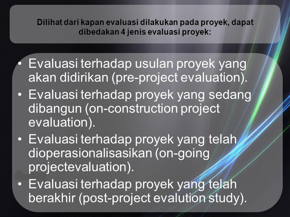 Dilihat dari kapan evaluasi dilakukan pada proyek, dapat dibedakan 4 jenis evaluasi proyek: