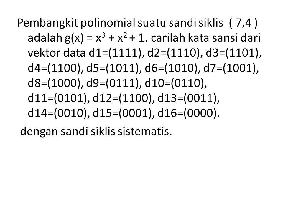 Pembangkit polinomial suatu sandi siklis ( 7,4 ) adalah g(x) = x3 + x2 + 1.