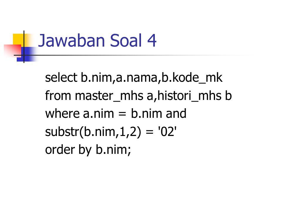 Jawaban Soal 4 select b.nim,a.nama,b.kode_mk