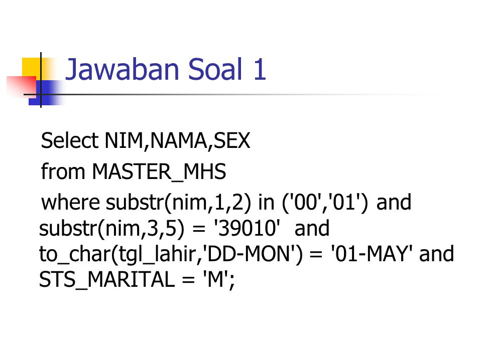 Jawaban Soal 1 Select NIM,NAMA,SEX from MASTER_MHS