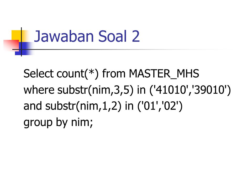 Jawaban Soal 2 Select count(*) from MASTER_MHS