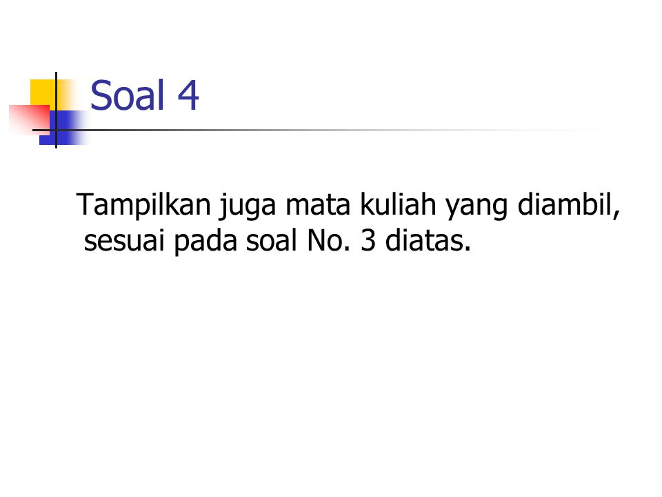 Soal 4 Tampilkan juga mata kuliah yang diambil, sesuai pada soal No. 3 diatas.