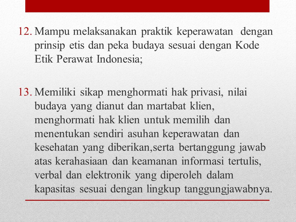 Mampu melaksanakan praktik keperawatan dengan prinsip etis dan peka budaya sesuai dengan Kode Etik Perawat Indonesia;