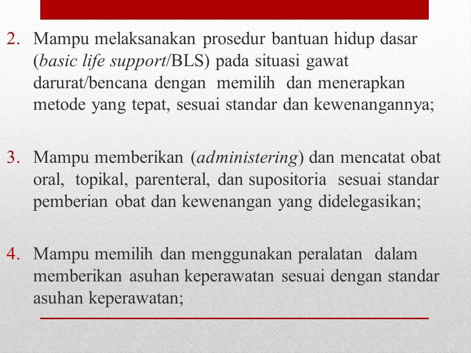 Mampu melaksanakan prosedur bantuan hidup dasar (basic life support/BLS) pada situasi gawat darurat/bencana dengan memilih dan menerapkan metode yang tepat, sesuai standar dan kewenangannya;