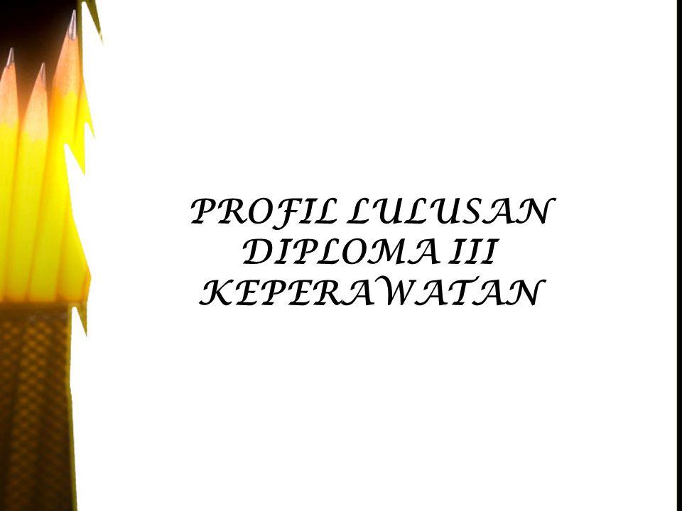 PROFIL LULUSAN DIPLOMA III KEPERAWATAN