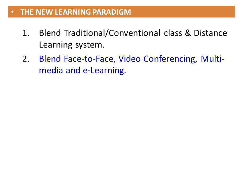 Blend Traditional/Conventional class & Distance Learning system.