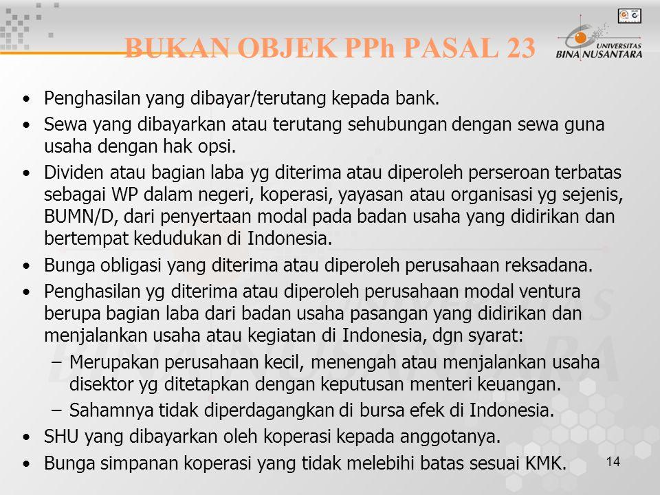 BUKAN OBJEK PPh PASAL 23 Penghasilan yang dibayar/terutang kepada bank.