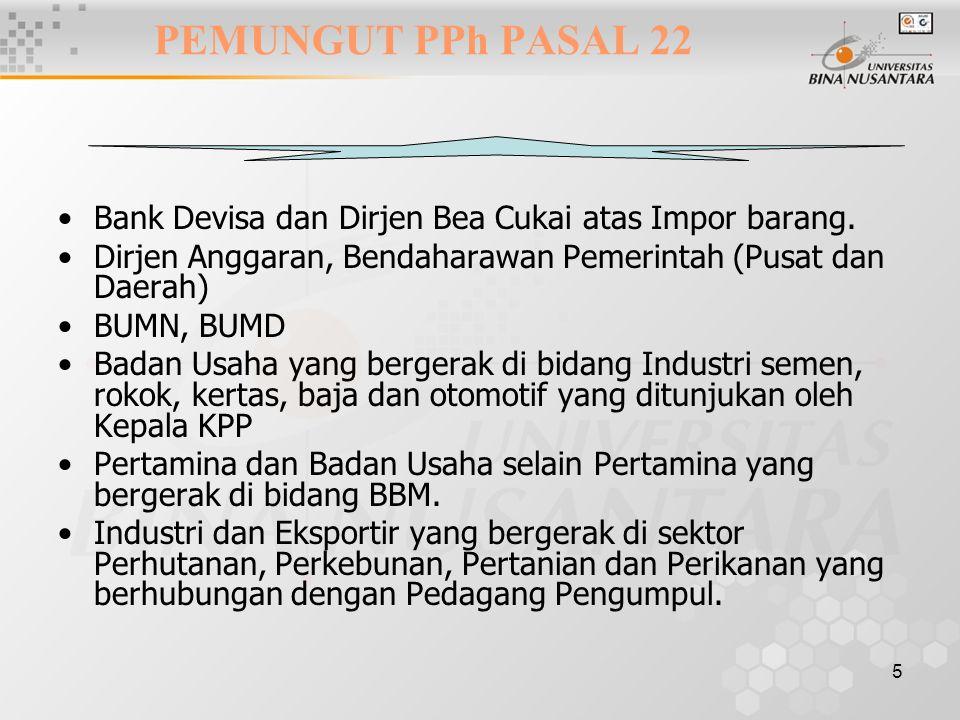 PEMUNGUT PPh PASAL 22 Bank Devisa dan Dirjen Bea Cukai atas Impor barang. Dirjen Anggaran, Bendaharawan Pemerintah (Pusat dan Daerah)