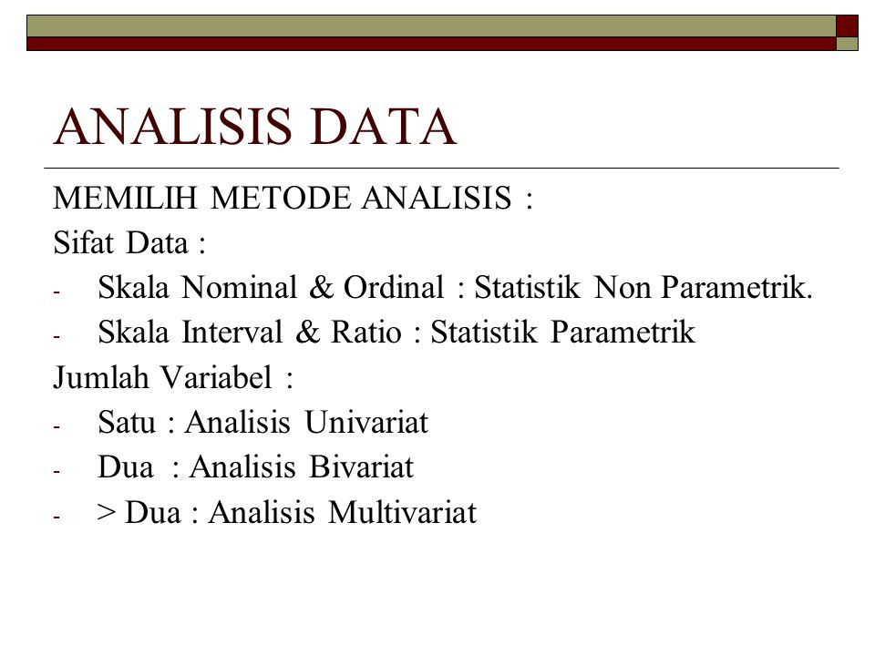 ANALISIS DATA MEMILIH METODE ANALISIS : Sifat Data :