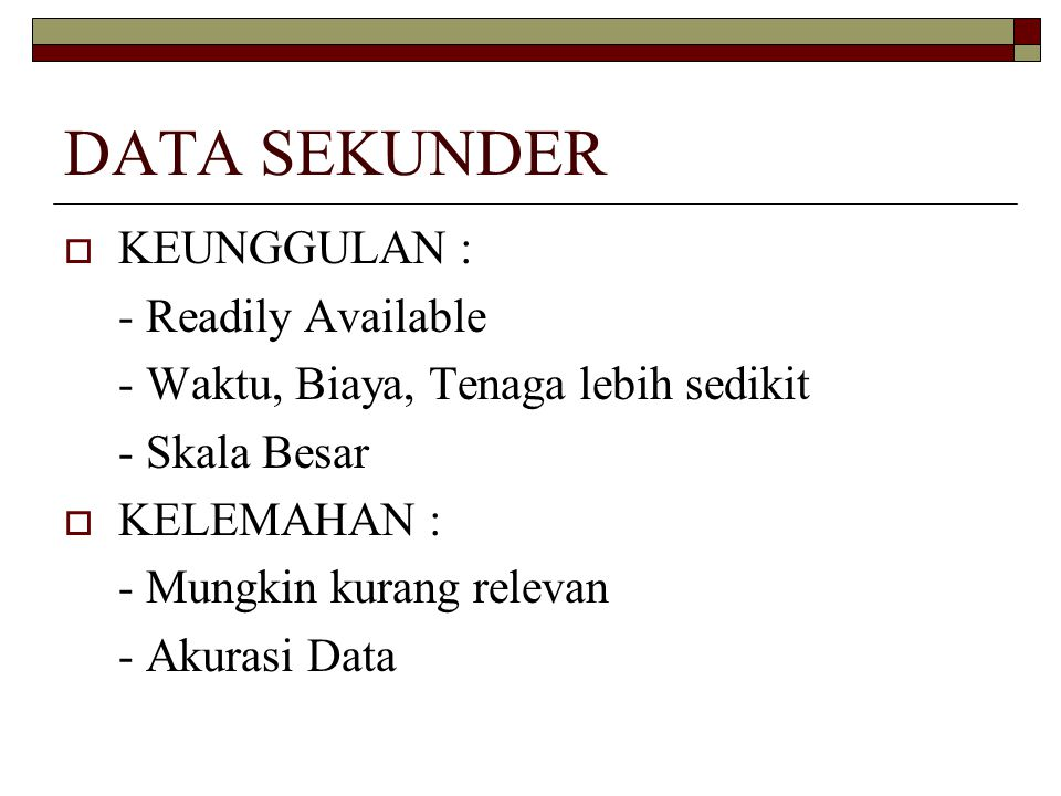 DATA SEKUNDER KEUNGGULAN : - Readily Available