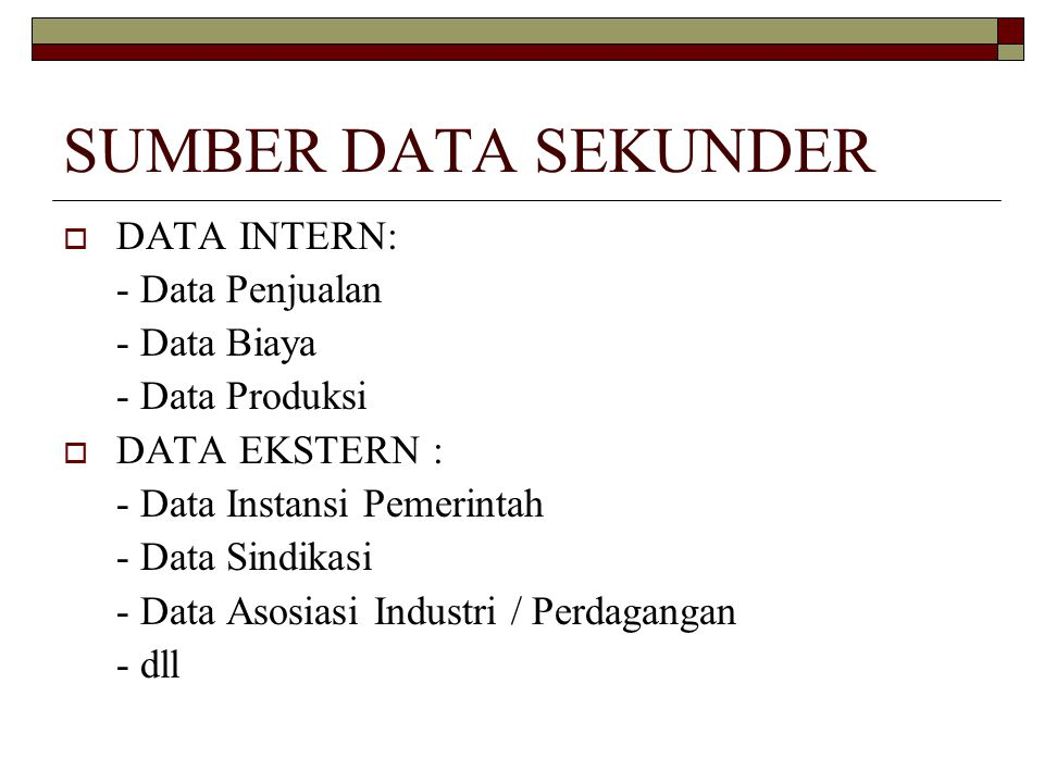 SUMBER DATA SEKUNDER DATA INTERN: - Data Penjualan - Data Biaya