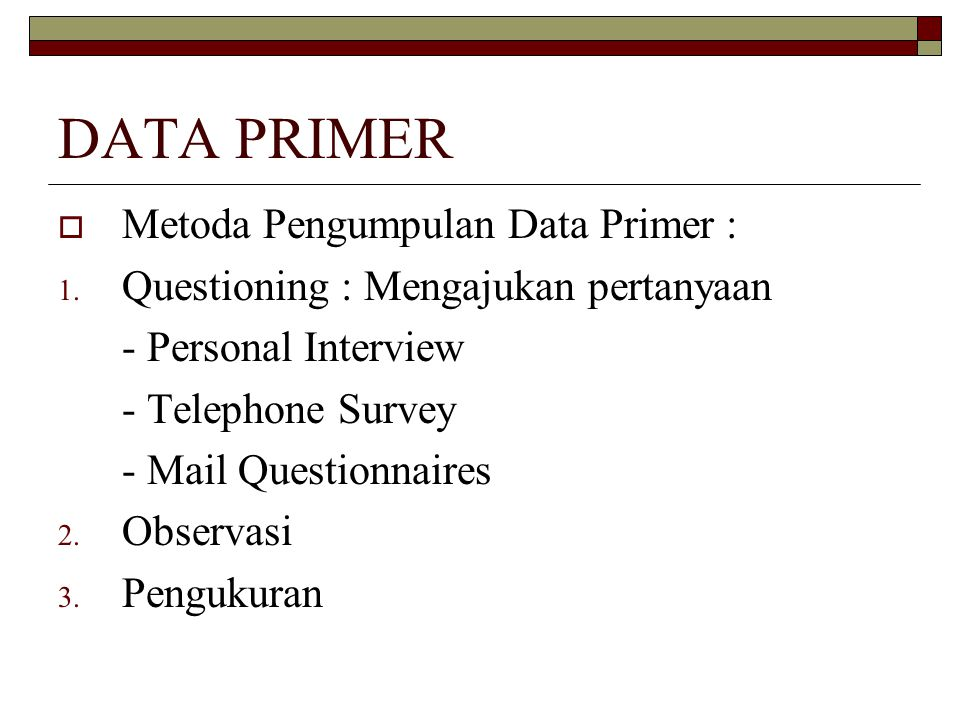 DATA PRIMER Metoda Pengumpulan Data Primer :