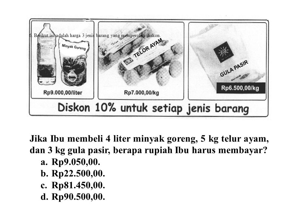 6. Berikut ini adalah harga 3 jenis barang yang memperoleh diskon.