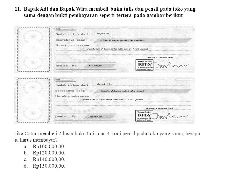 11. Bapak Adi dan Bapak Wira membeli buku tulis dan pensil pada toko yang sama dengan bukti pembayaran seperti tertera pada gambar berikut.