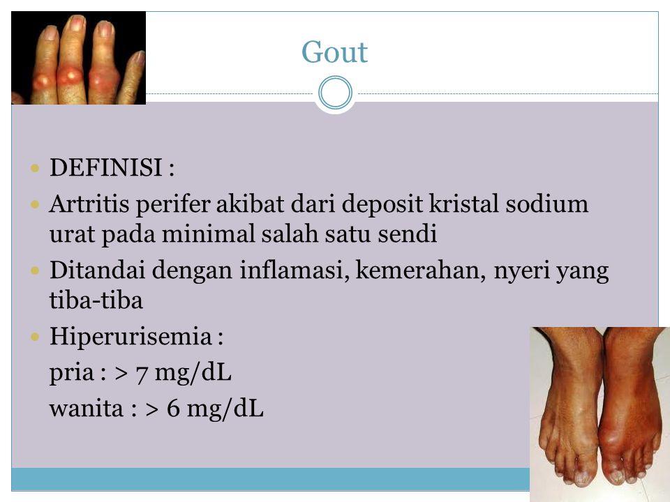 Gout DEFINISI : Artritis perifer akibat dari deposit kristal sodium urat pada minimal salah satu sendi.