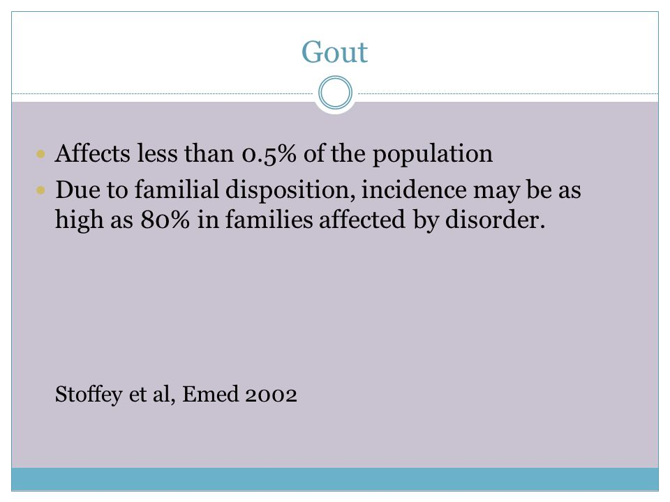 Gout Affects less than 0.5% of the population
