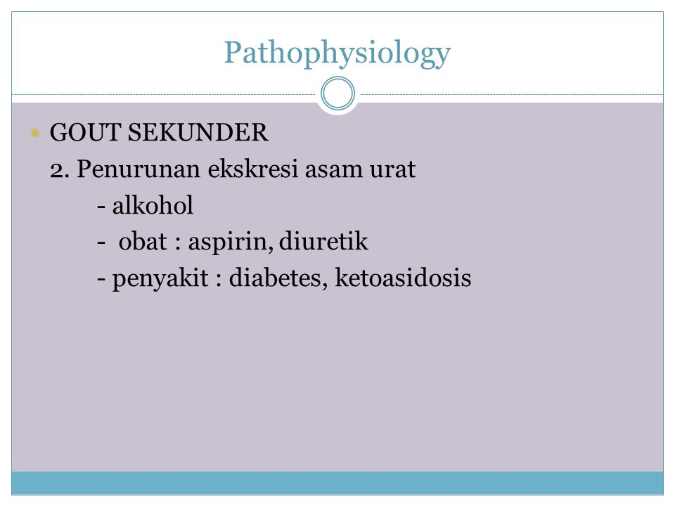 Pathophysiology GOUT SEKUNDER 2. Penurunan ekskresi asam urat