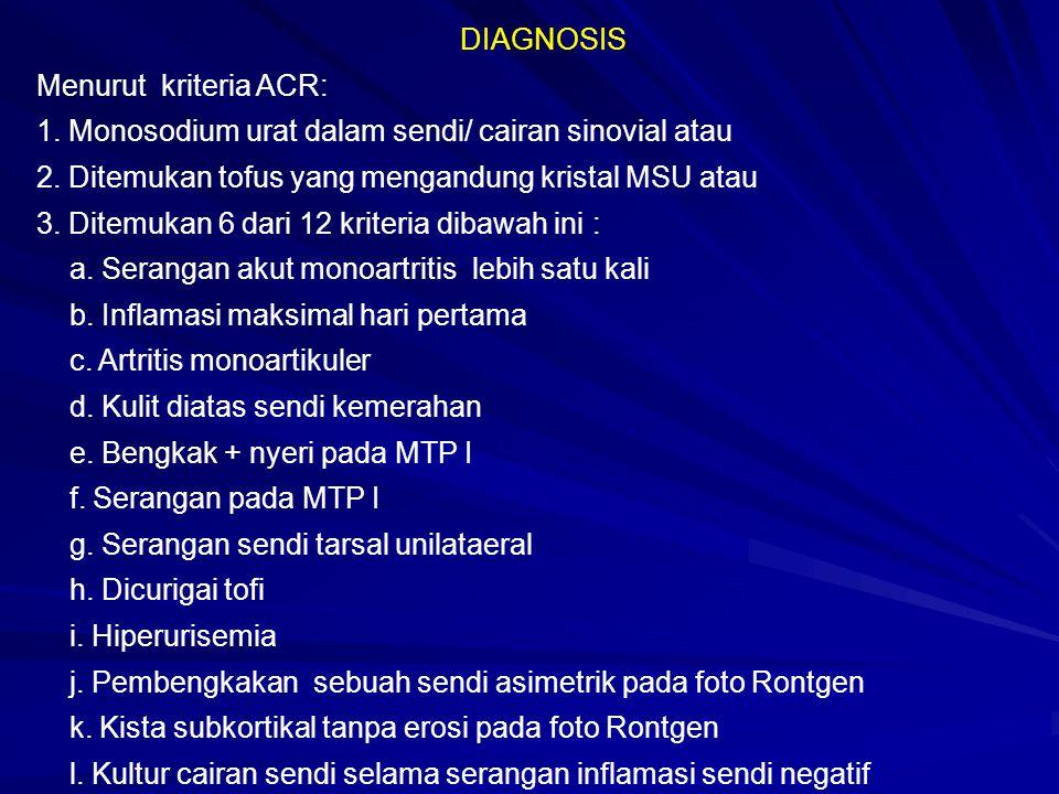 DIAGNOSIS Menurut kriteria ACR: 1. Monosodium urat dalam sendi/ cairan sinovial atau. 2. Ditemukan tofus yang mengandung kristal MSU atau.
