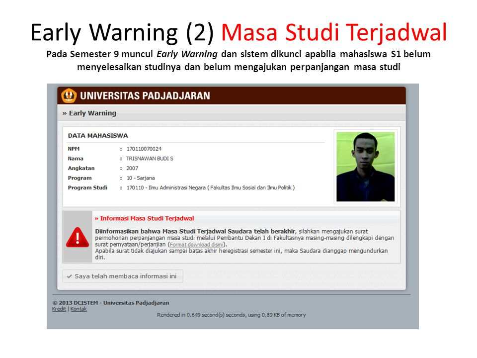 Early Warning (2) Masa Studi Terjadwal Pada Semester 9 muncul Early Warning dan sistem dikunci apabila mahasiswa S1 belum menyelesaikan studinya dan belum mengajukan perpanjangan masa studi